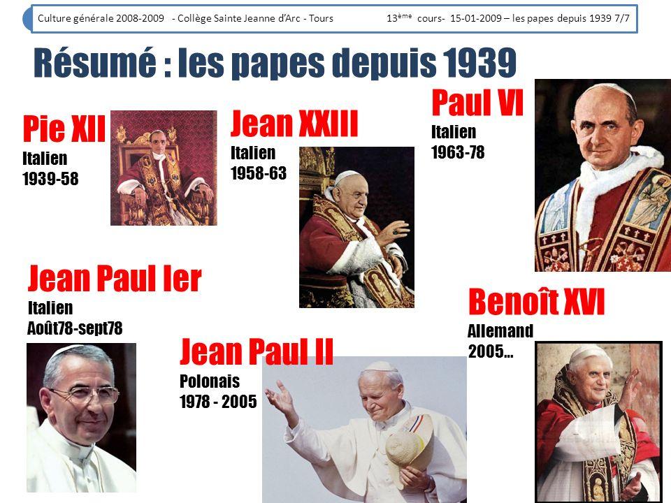 Culture générale 2008-2009 - Collège Sainte Jeanne dArc - Tours 13 ème cours- 15-01-2009 – les papes depuis 1939 7/7 Jean XXIII Italien 1958-63 Paul V