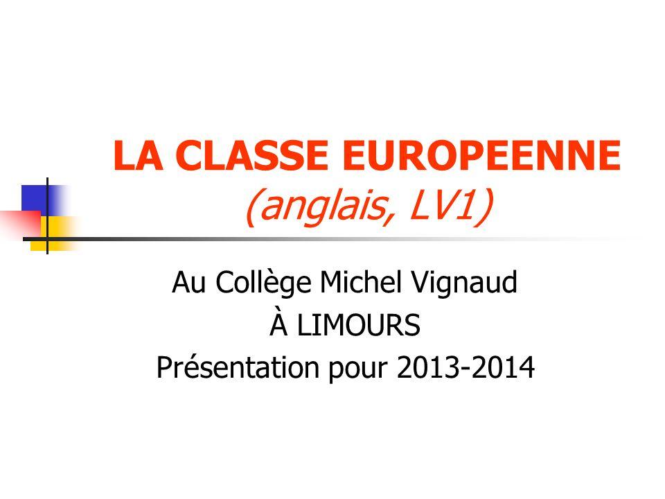 LA CLASSE EUROPEENNE (anglais, LV1) Au Collège Michel Vignaud À LIMOURS Présentation pour 2013-2014