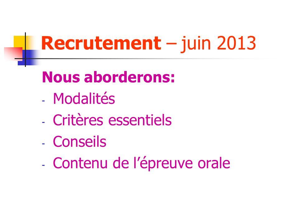 Recrutement – juin 2013 Nous aborderons: - Modalités - Critères essentiels - Conseils - Contenu de lépreuve orale