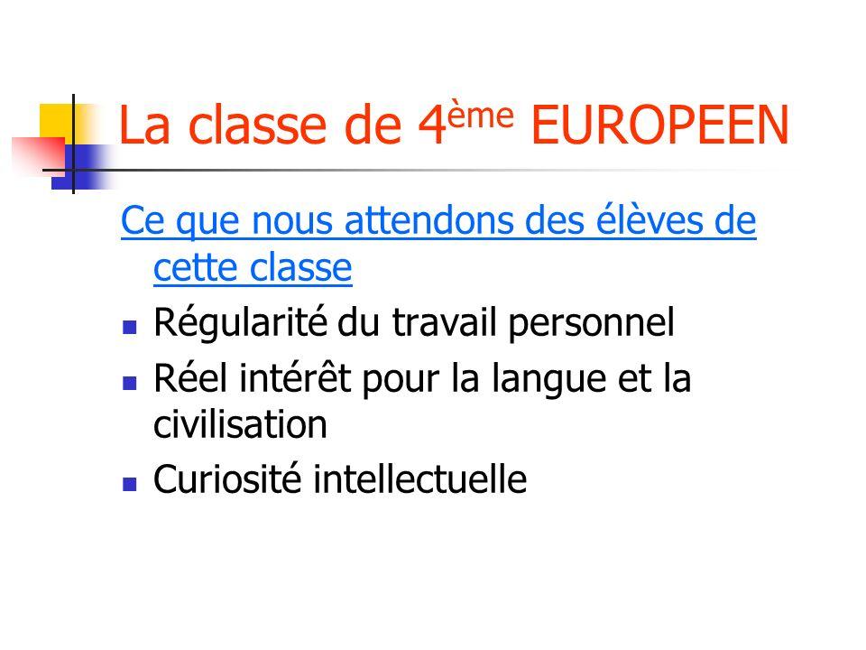 La classe de 4 ème EUROPEEN Ce que nous attendons des élèves de cette classe Régularité du travail personnel Réel intérêt pour la langue et la civilisation Curiosité intellectuelle