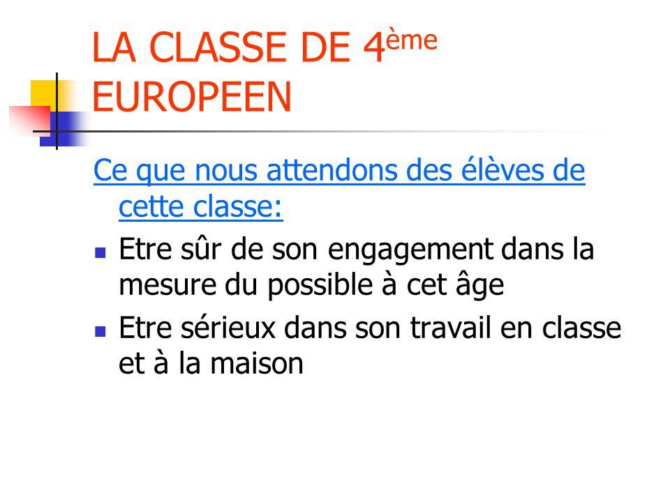 LA CLASSE DE 4 ème EUROPEEN Ce que nous attendons des élèves de cette classe: Etre sûr de son engagement dans la mesure du possible à cet âge Etre sérieux dans son travail en classe et à la maison