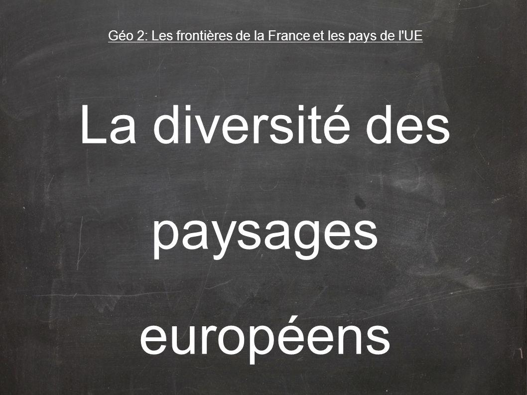 La diversité des paysages européens Géo 2: Les frontières de la France et les pays de l'UE