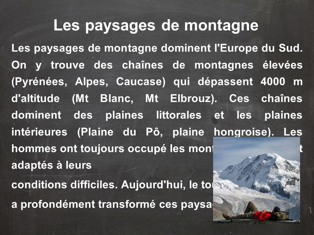Les paysages de montagne dominent l'Europe du Sud. On y trouve des chaînes de montagnes élevées (Pyrénées, Alpes, Caucase) qui dépassent 4000 m d'alti