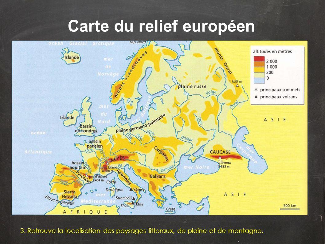 Carte du relief européen 3. Retrouve la localisation des paysages littoraux, de plaine et de montagne.