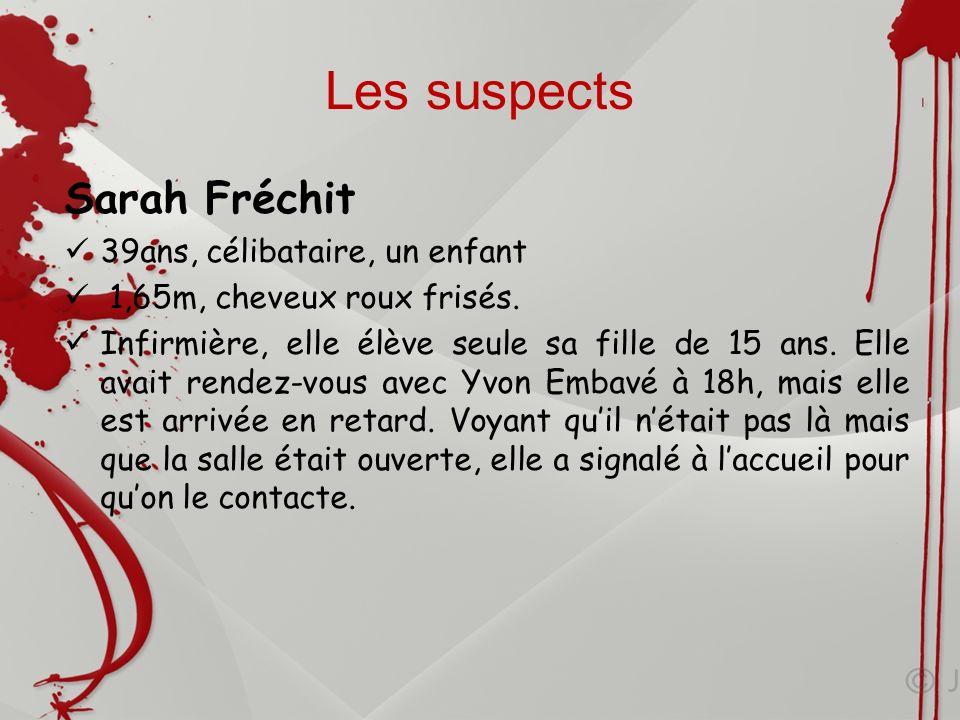 Les suspects Sarah Fréchit 39ans, célibataire, un enfant 1,65m, cheveux roux frisés. Infirmière, elle élève seule sa fille de 15 ans. Elle avait rende
