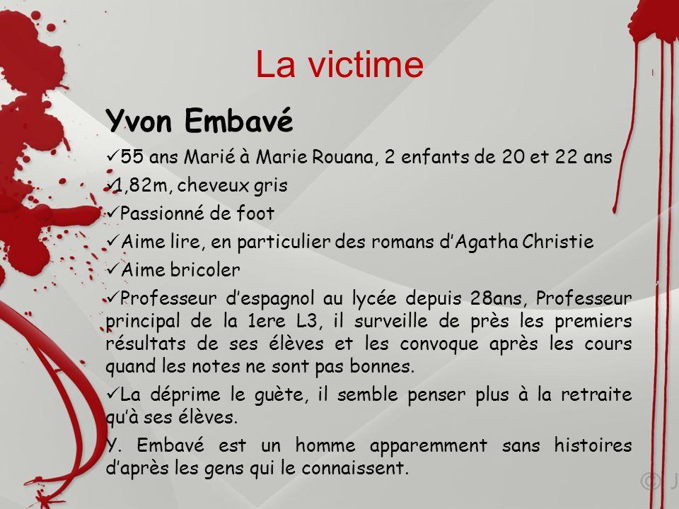 La victime Yvon Embavé 55 ans Marié à Marie Rouana, 2 enfants de 20 et 22 ans 1,82m, cheveux gris Passionné de foot Aime lire, en particulier des roma