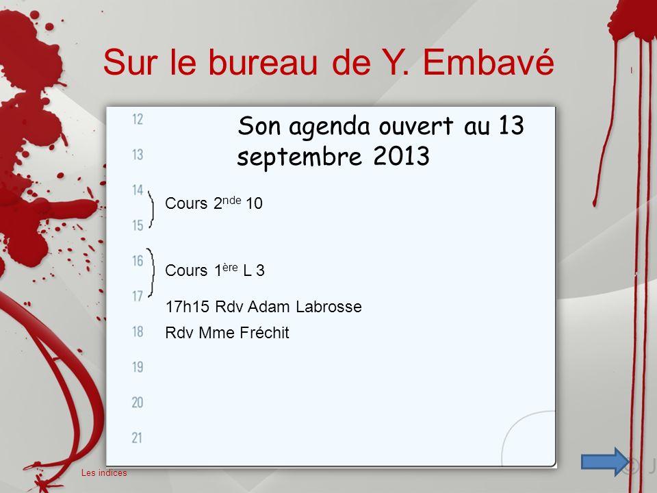 Sur le bureau de Y. Embavé Cours 2 nde 10 Cours 1 ère L 3 17h15 Rdv Adam Labrosse Rdv Mme Fréchit Son agenda ouvert au 13 septembre 2013 Les indices