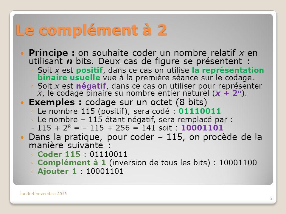 Le complément à 2 Principe : on souhaite coder un nombre relatif x en utilisant n bits. Deux cas de figure se présentent : Soit x est positif, dans ce