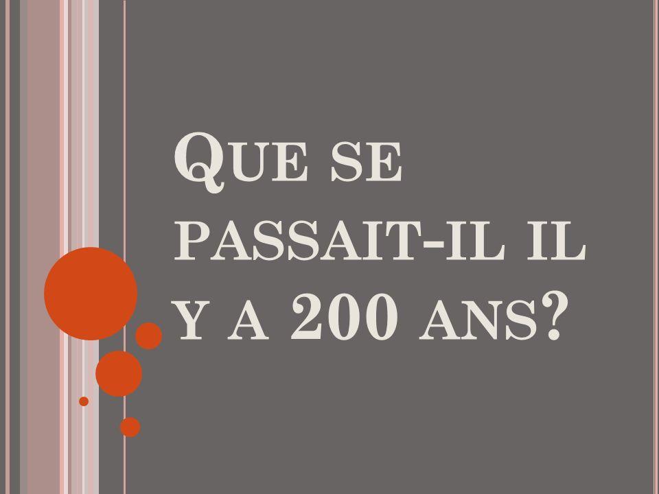 Q UE SE PASSAIT - IL IL Y A 200 ANS ?