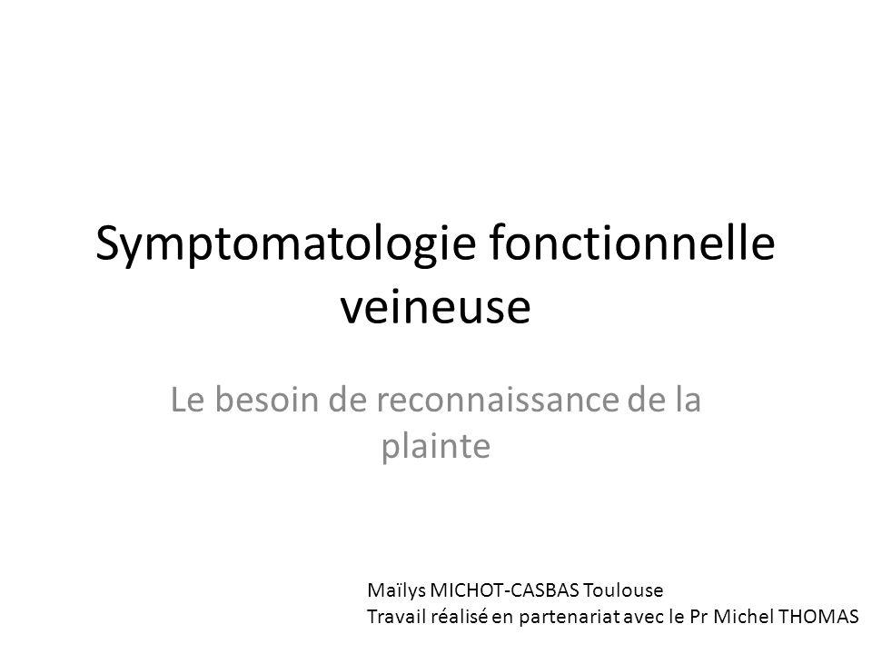 Symptomatologie fonctionnelle veineuse Le besoin de reconnaissance de la plainte Maïlys MICHOT-CASBAS Toulouse Travail réalisé en partenariat avec le