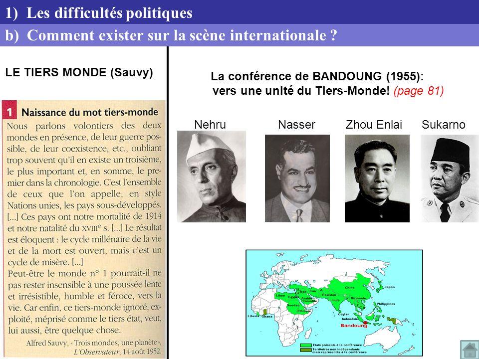 LE TIERS MONDE (Sauvy) NehruNasserZhou EnlaiSukarno La conférence de BANDOUNG (1955): vers une unité du Tiers-Monde! (page 81) b) Comment exister sur