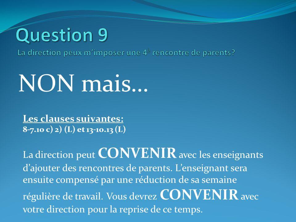 NON mais… Les clauses suivantes: 8-7.10 c) 2) (L) et 13-10.13 (L) La direction peut CONVENIR avec les enseignants dajouter des rencontres de parents.
