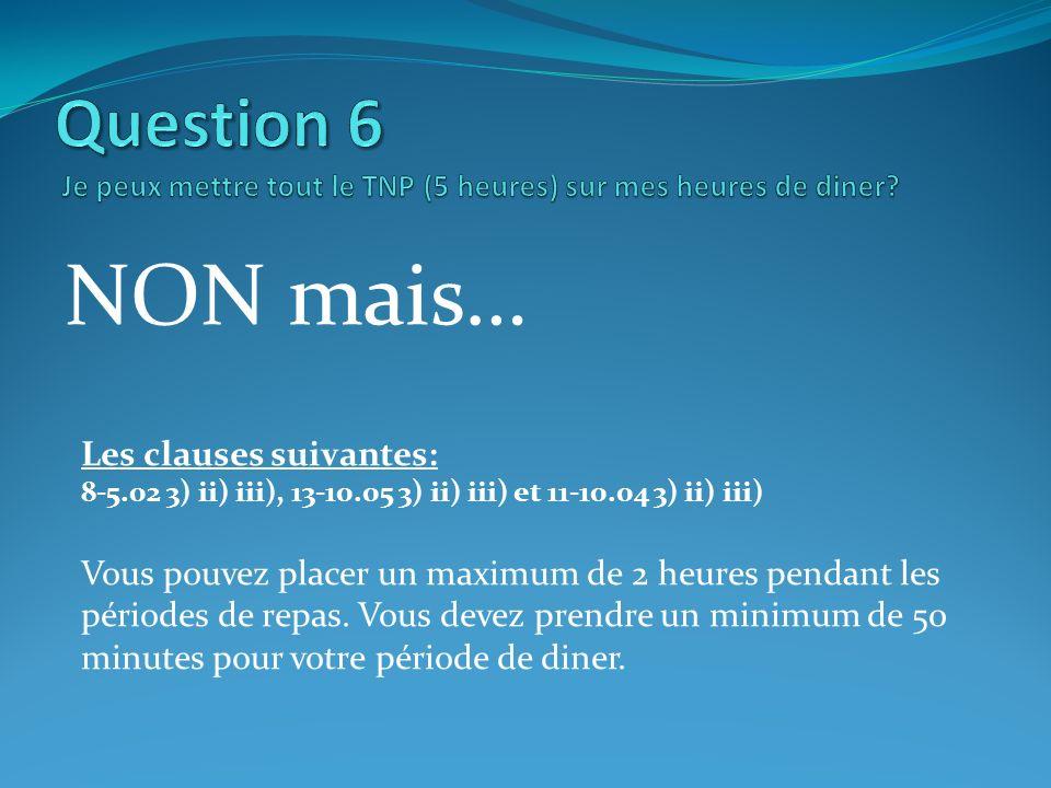 NON mais… Les clauses suivantes: 8-5.02 3) ii) iii), 13-10.05 3) ii) iii) et 11-10.04 3) ii) iii) Vous pouvez placer un maximum de 2 heures pendant le