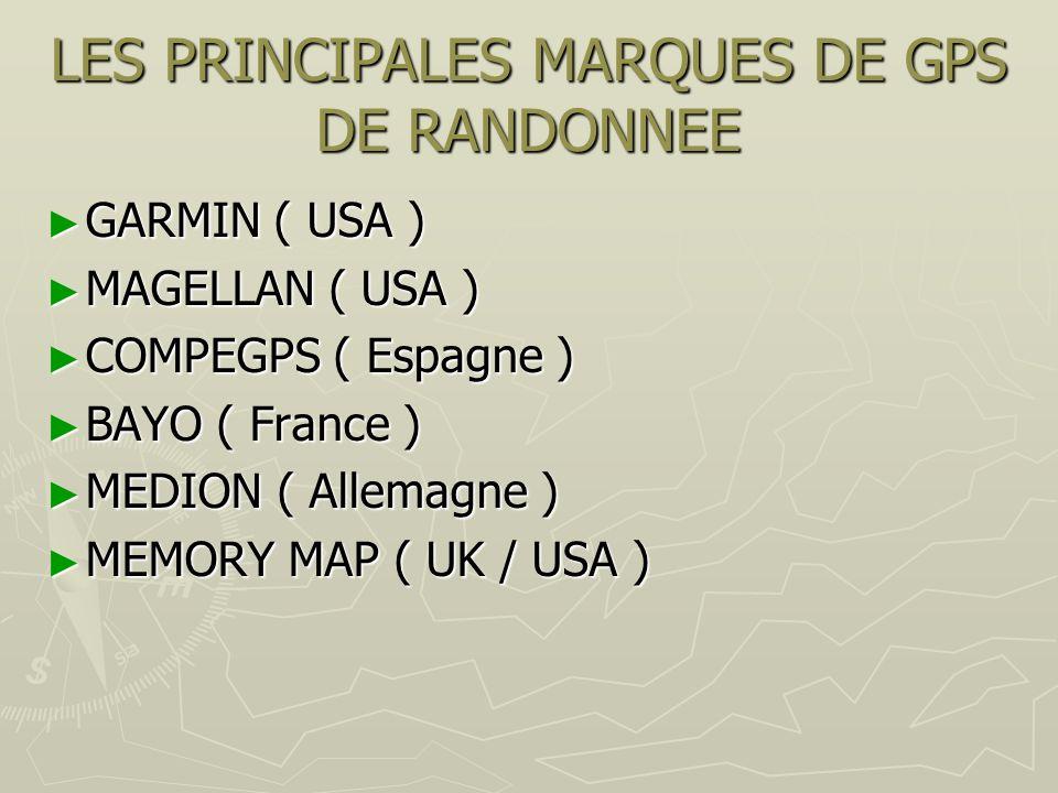 LES PRINCIPALES MARQUES DE GPS DE RANDONNEE GARMIN ( USA ) GARMIN ( USA ) MAGELLAN ( USA ) MAGELLAN ( USA ) COMPEGPS ( Espagne ) COMPEGPS ( Espagne )