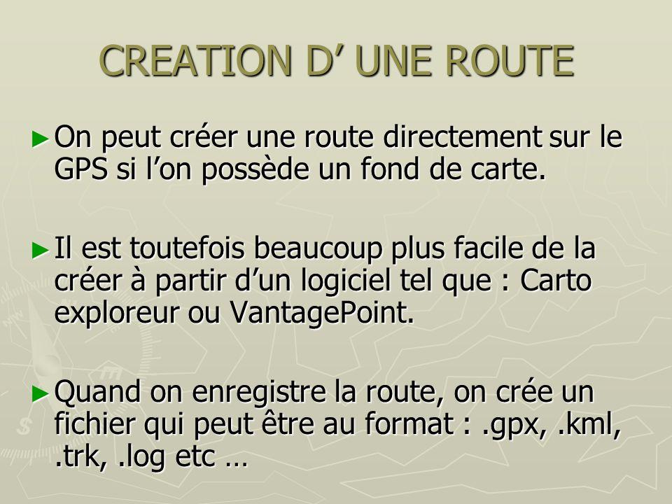 CREATION D UNE ROUTE On peut créer une route directement sur le GPS si lon possède un fond de carte. On peut créer une route directement sur le GPS si