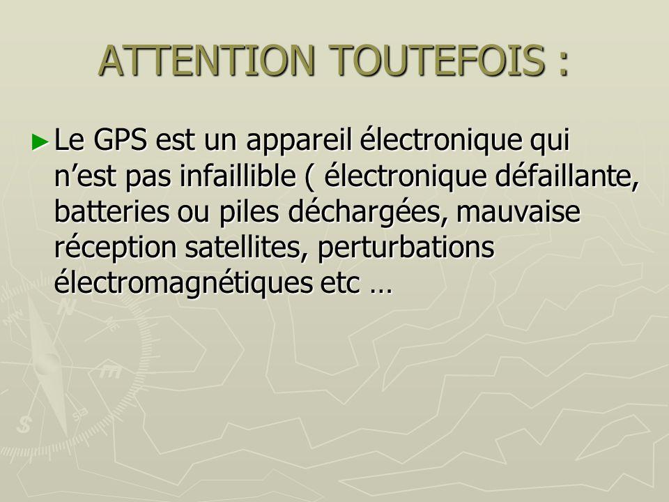 ATTENTION TOUTEFOIS : Le GPS est un appareil électronique qui nest pas infaillible ( électronique défaillante, batteries ou piles déchargées, mauvaise