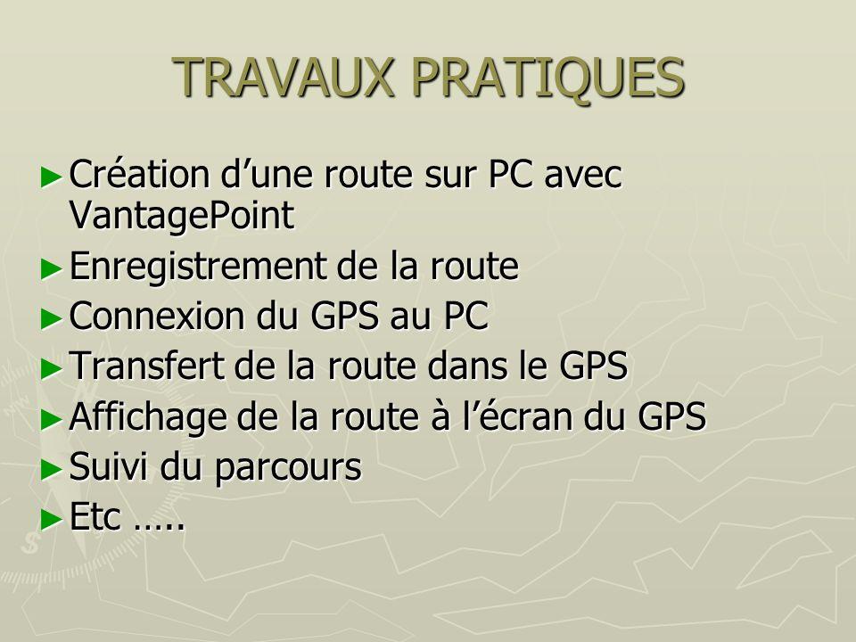 TRAVAUX PRATIQUES Création dune route sur PC avec VantagePoint Création dune route sur PC avec VantagePoint Enregistrement de la route Enregistrement