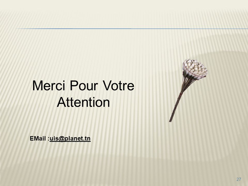 27 Merci Pour Votre Attention EMail :uis@planet.tn