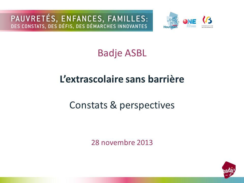 Badje ASBL Lextrascolaire sans barrière Constats & perspectives 28 novembre 2013