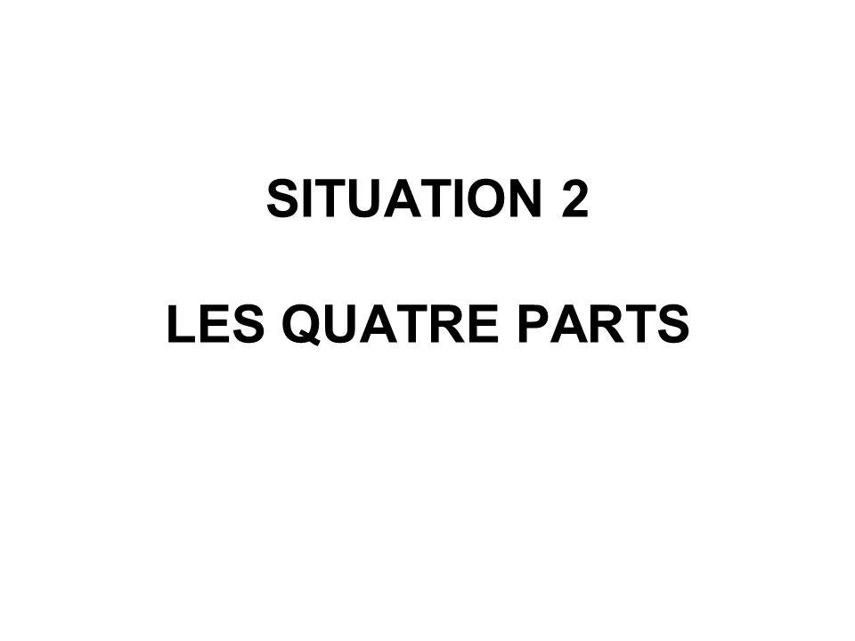 SITUATION 2 LES QUATRE PARTS