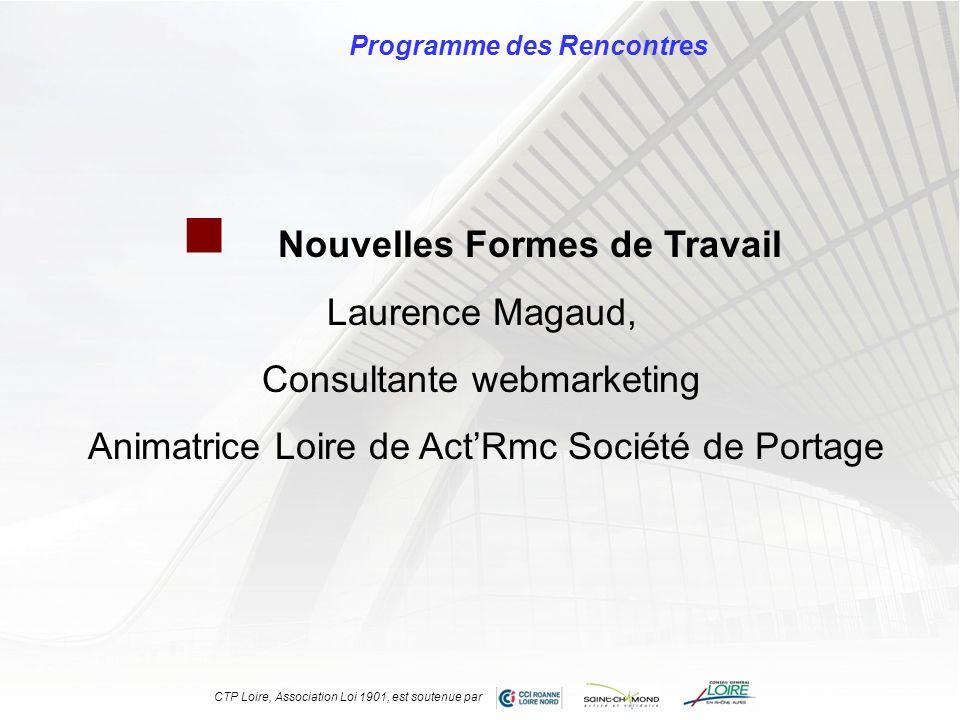 Programme des Rencontres Nouvelles Formes de Travail Laurence Magaud, Consultante webmarketing Animatrice Loire de ActRmc Société de Portage CTP Loire