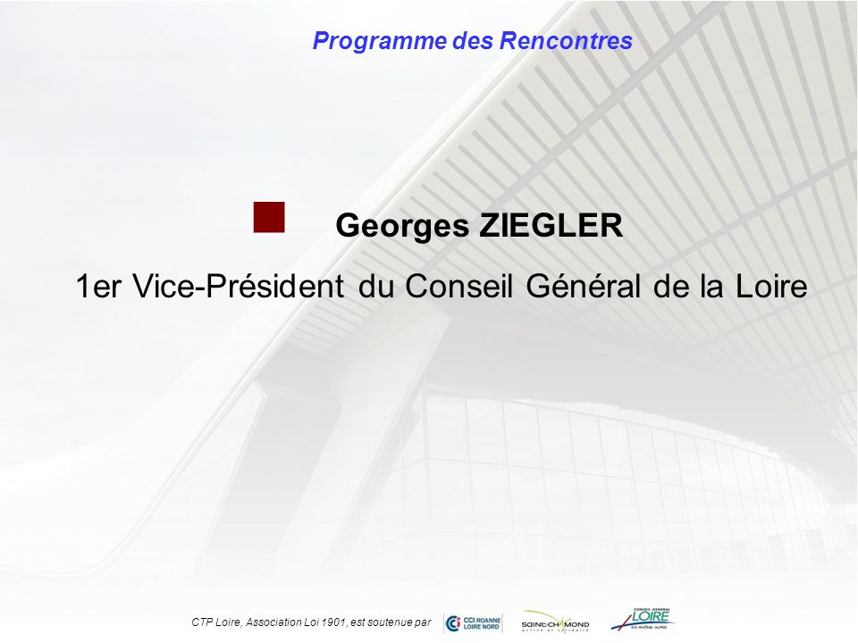 Programme des Rencontres Georges ZIEGLER 1er Vice-Président du Conseil Général de la Loire CTP Loire, Association Loi 1901, est soutenue par