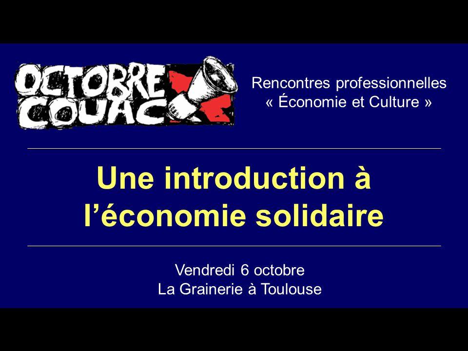 Rencontres professionnelles « Économie et Culture » Une introduction à léconomie solidaire Vendredi 6 octobre La Grainerie à Toulouse