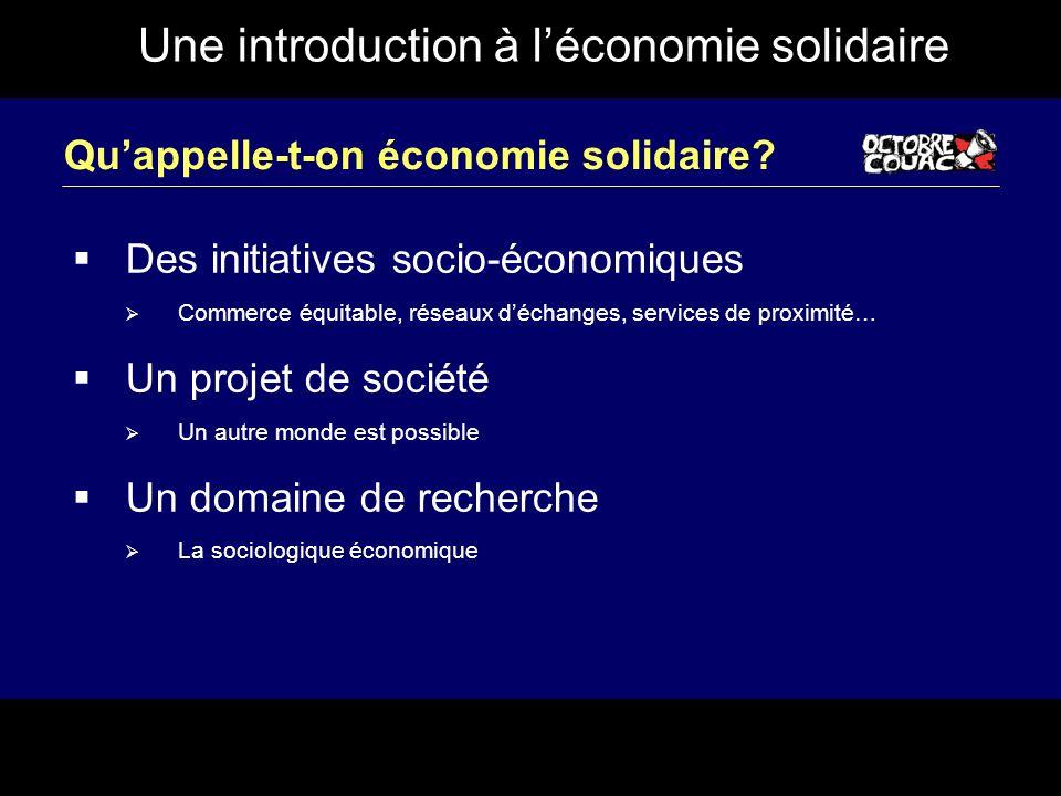 Une introduction à léconomie solidaire Quappelle-t-on économie solidaire? Des initiatives socio-économiques Commerce équitable, réseaux déchanges, ser