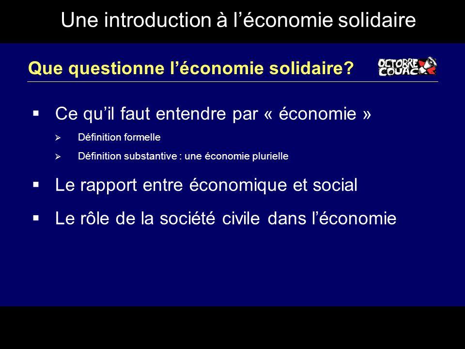 Une introduction à léconomie solidaire Que questionne léconomie solidaire? Ce quil faut entendre par « économie » Définition formelle Définition subst