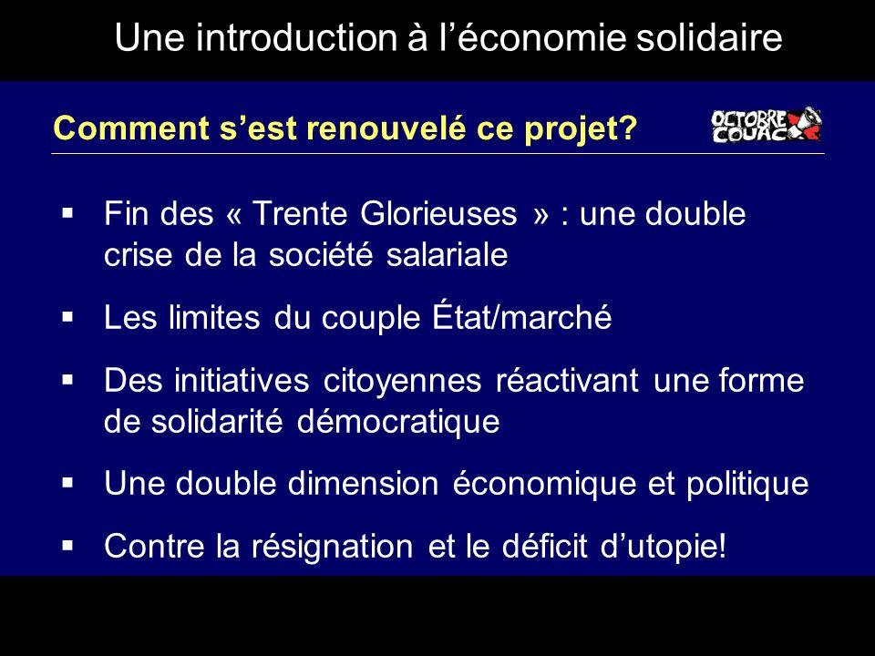 Une introduction à léconomie solidaire Comment sest renouvelé ce projet? Fin des « Trente Glorieuses » : une double crise de la société salariale Les