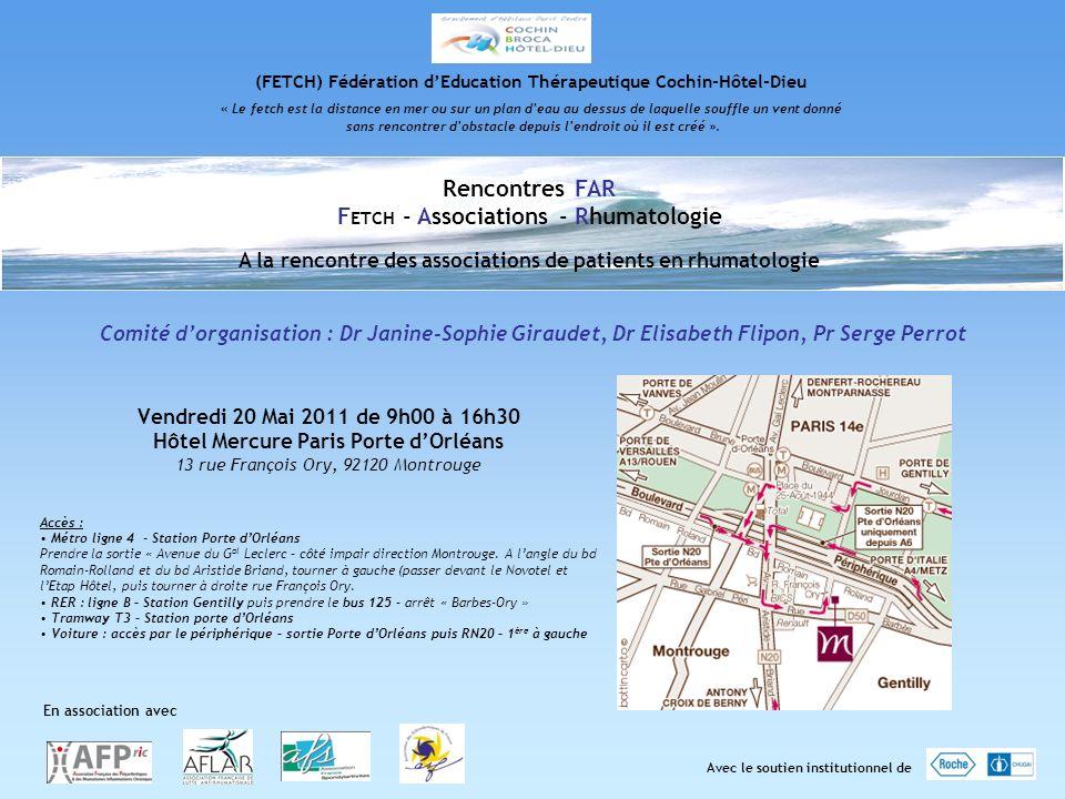 Vendredi 20 Mai 2011 de 9h00 à 16h30 Hôtel Mercure Paris Porte dOrléans 13 rue François Ory, 92120 Montrouge (FETCH) Fédération dEducation Thérapeutiq
