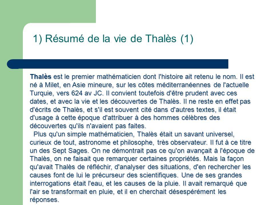1) Résumé de la vie de Thalès (2) Marchand de profession, Thalès entreprit de nombreux voyages en Crête, en Égypte, en Asie.
