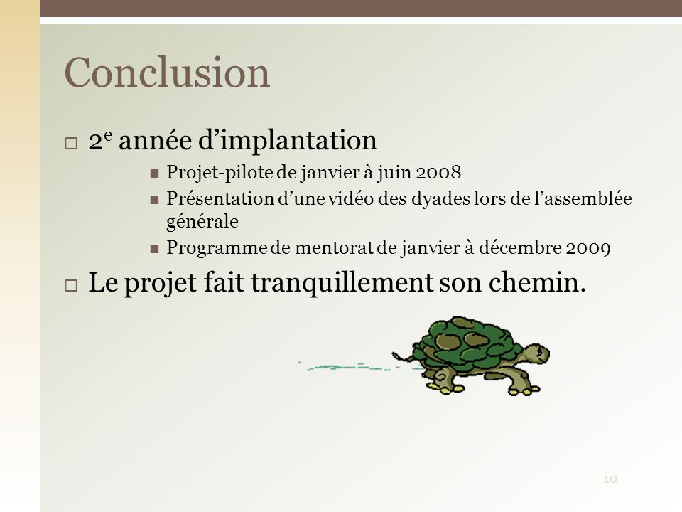 2 e année dimplantation Projet-pilote de janvier à juin 2008 Présentation dune vidéo des dyades lors de lassemblée générale Programme de mentorat de j