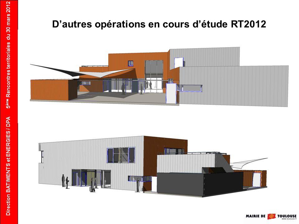 Direction BATIMENTS et ENERGIES / DPA 5 ème Rencontres territoriales du 30 mars 2012 Dautres opérations en cours détude RT2012