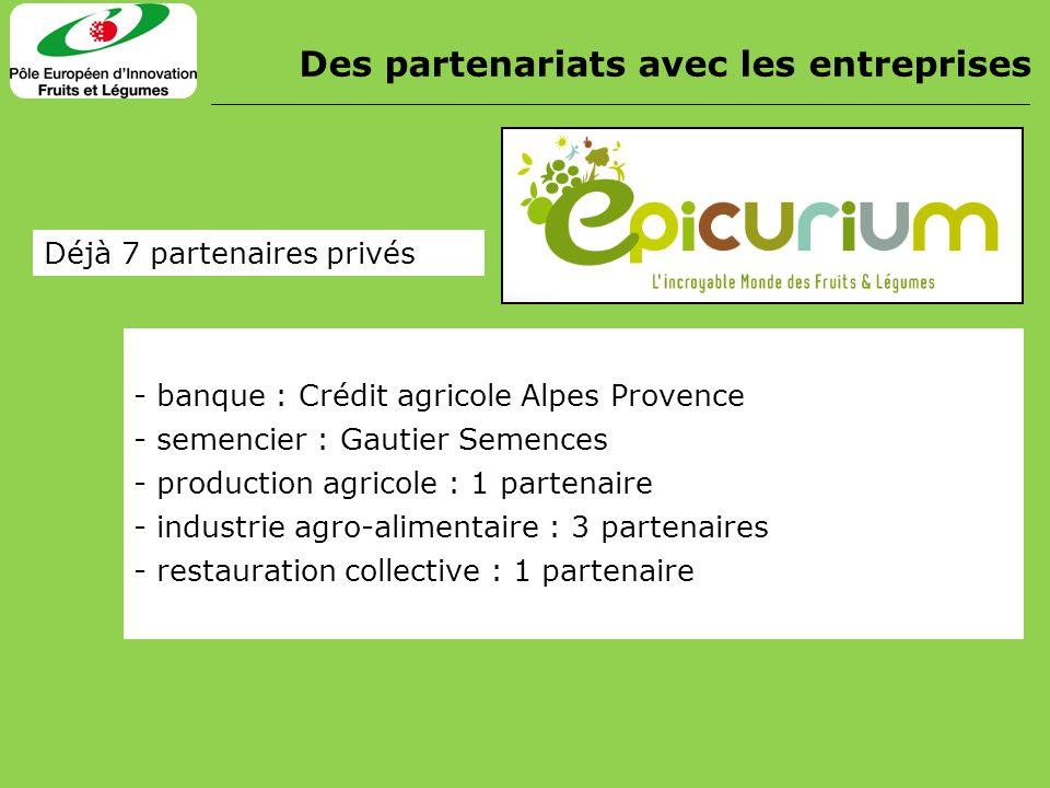 Des partenariats avec les entreprises Déjà 7 partenaires privés - banque : Crédit agricole Alpes Provence - semencier : Gautier Semences - production