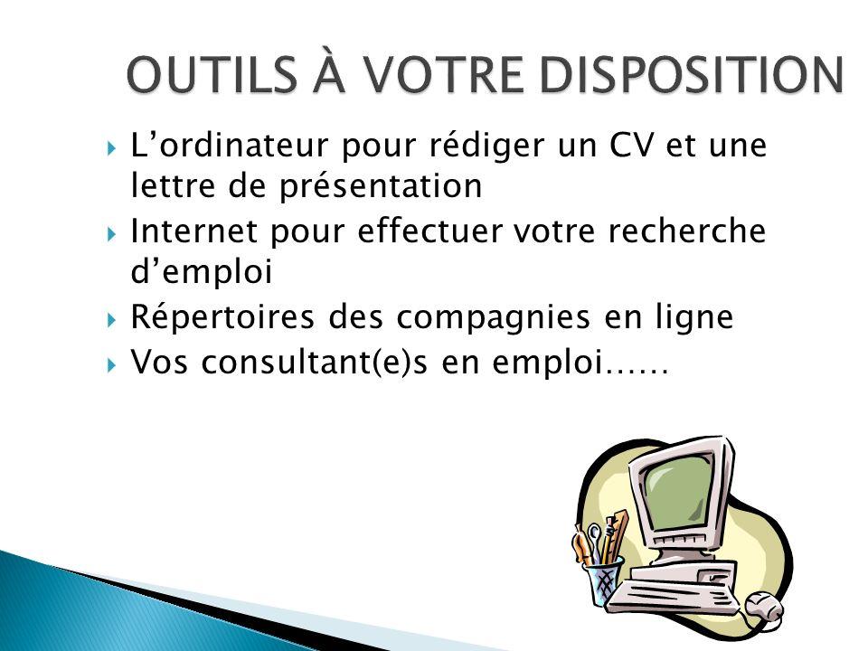 Lordinateur pour rédiger un CV et une lettre de présentation Internet pour effectuer votre recherche demploi Répertoires des compagnies en ligne Vos c