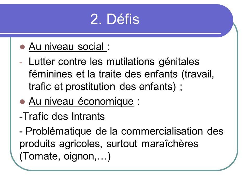 2. Défis Au niveau social : - Lutter contre les mutilations génitales féminines et la traite des enfants (travail, trafic et prostitution des enfants)