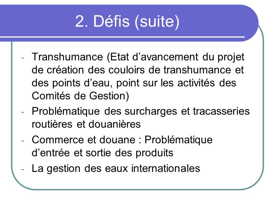 2. Défis (suite) - Transhumance (Etat davancement du projet de création des couloirs de transhumance et des points deau, point sur les activités des C