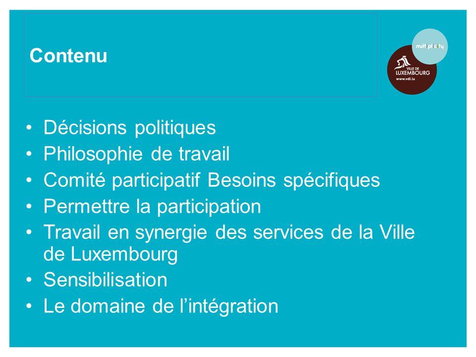 Décisions politiques Philosophie de travail Comité participatif Besoins spécifiques Permettre la participation Travail en synergie des services de la Ville de Luxembourg Sensibilisation Le domaine de lintégration Contenu