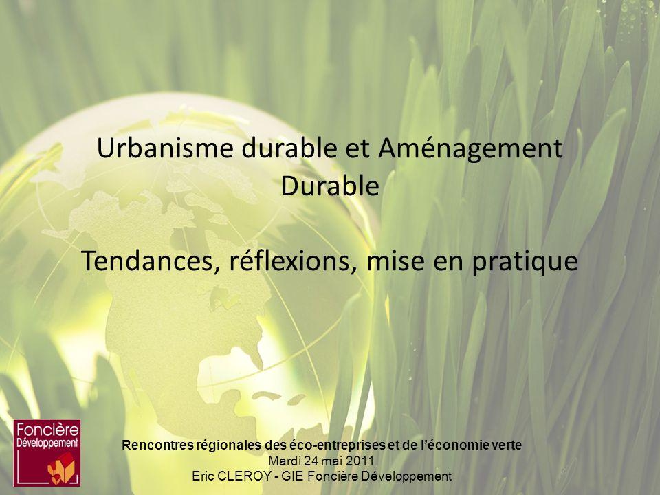 Rencontres régionales des éco-entreprises et de léconomie verte Mardi 24 mai 2011 Eric CLEROY - GIE Foncière Développement Urbanisme durable et Aménag