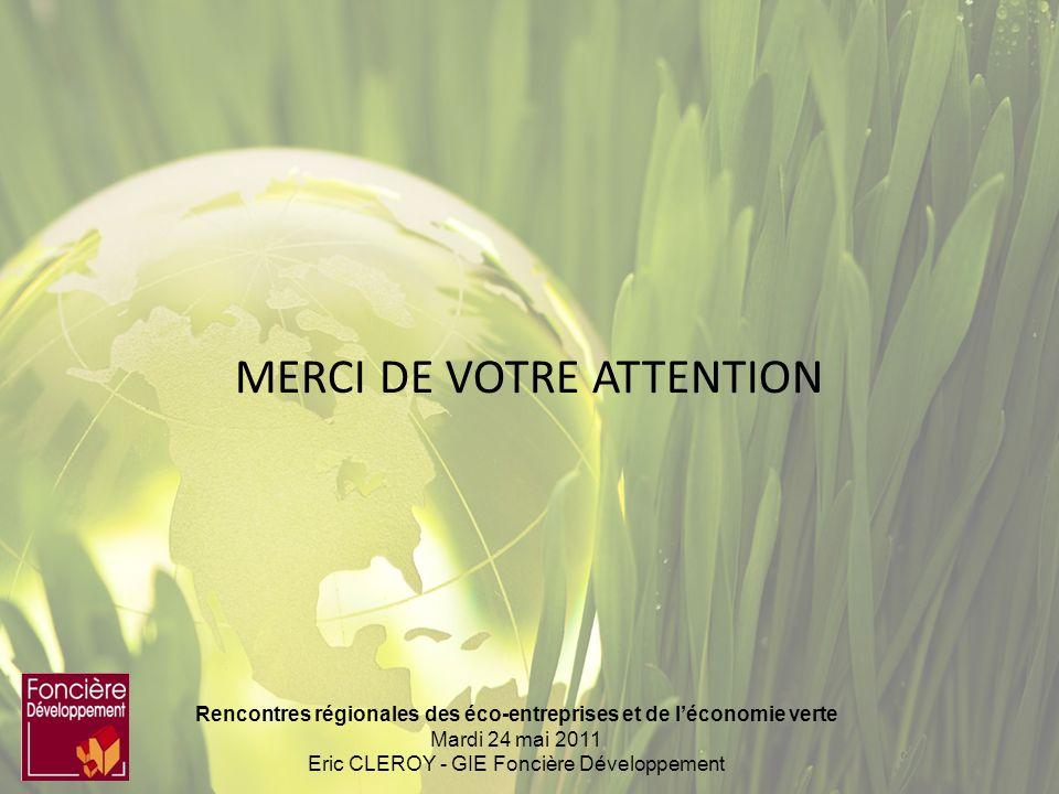 Rencontres régionales des éco-entreprises et de léconomie verte Mardi 24 mai 2011 Eric CLEROY - GIE Foncière Développement MERCI DE VOTRE ATTENTION