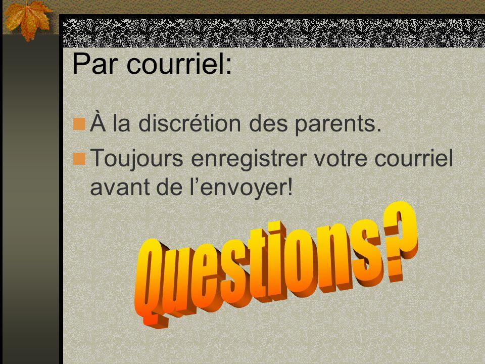 Par courriel: À la discrétion des parents. Toujours enregistrer votre courriel avant de lenvoyer!