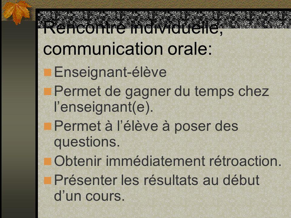 Rencontres formelles; (enseignant(e)-élève-parent) 3 à 4 fois/année.