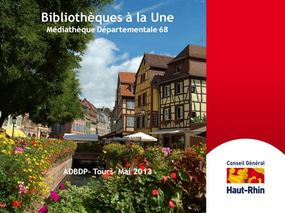 Bibliothèques à la Une Médiathèque Départementale 68 ADBDP- Tours- Mai 2013