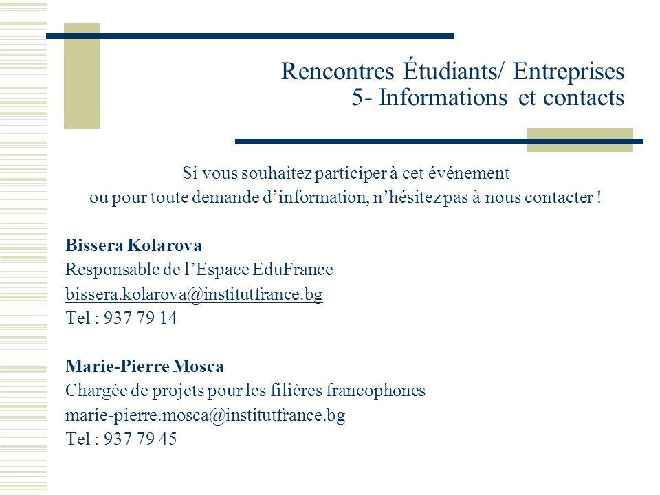 Rencontres Étudiants/ Entreprises 5- Informations et contacts Si vous souhaitez participer à cet événement ou pour toute demande dinformation, nhésitez pas à nous contacter .