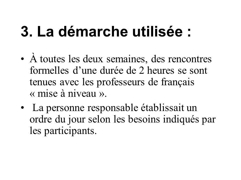 3. La démarche utilisée : À toutes les deux semaines, des rencontres formelles dune durée de 2 heures se sont tenues avec les professeurs de français