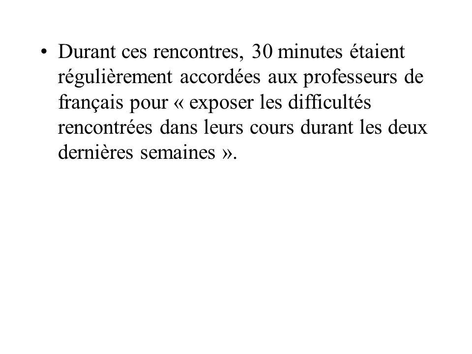 Durant ces rencontres, 30 minutes étaient régulièrement accordées aux professeurs de français pour « exposer les difficultés rencontrées dans leurs cours durant les deux dernières semaines ».