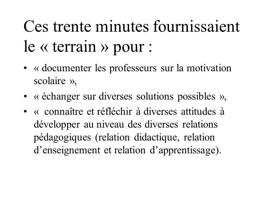 Ces trente minutes fournissaient le « terrain » pour : « documenter les professeurs sur la motivation scolaire », « échanger sur diverses solutions po