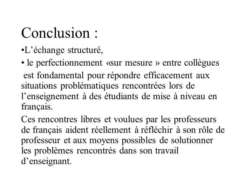 Conclusion : Léchange structuré, le perfectionnement «sur mesure » entre collègues est fondamental pour répondre efficacement aux situations problémat