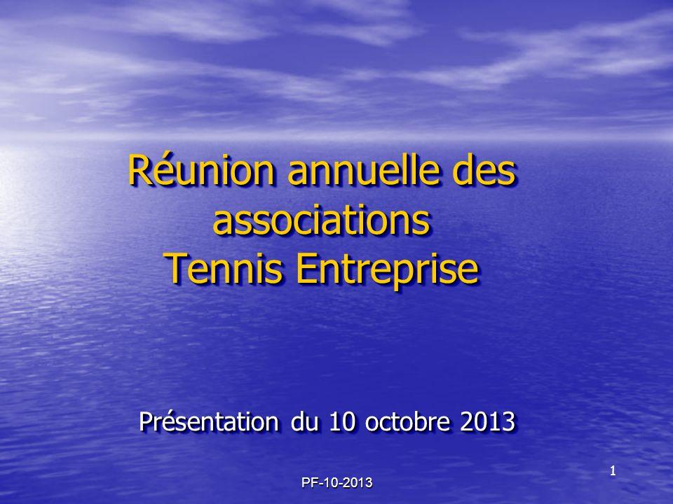 PF-10-2013 Réunion annuelle des associations Tennis Entreprise Présentation du 10 octobre 2013 1